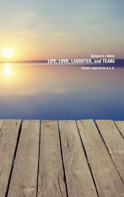 Life, Love, Laughter, and Tears (Hardcover): Barbara G. Walsh