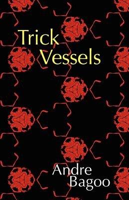 Trick Vessels (Paperback, New): Andre Bagoo