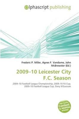 2009-10 Leicester City F.C. Season (Paperback): Frederic P. Miller, Agnes F. Vandome, John McBrewster