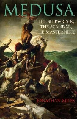 Medusa - The Shipwreck, The Scandal, The Masterpiece (Hardcover): Jonathan Miles