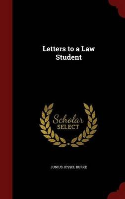 Letters to a Law Student (Hardcover): Junius Jessel Burke