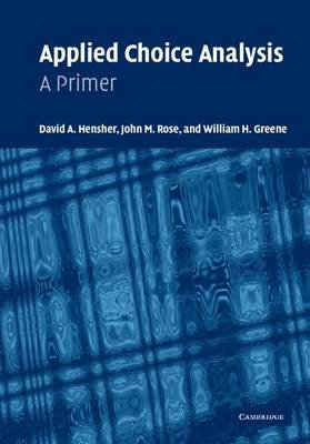 Applied Choice Analysis - A Primer (Electronic book text): David A. Hensher, John M. Rose, William H. Greene