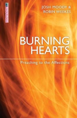 Burning Hearts - Preaching to the Affections (Paperback): Josh Moody, Robin Weekes