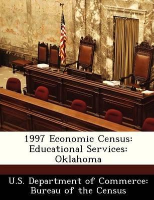 1997 Economic Census - Educational Services: Oklahoma (Paperback):