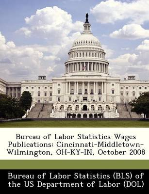 Bureau of Labor Statistics Wages Publications - Cincinnati-Middletown-Wilmington, Oh-KY-In, October 2008 (Paperback):