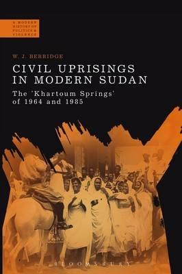 Civil Uprisings in Modern Sudan - The 'Khartoum Springs' of 1964 and 1985 (Electronic book text): W. J. Berridge