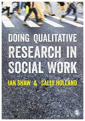 Doing Qualitative Research in Social Work (Electronic book text): Ian Shaw, Sally Holland