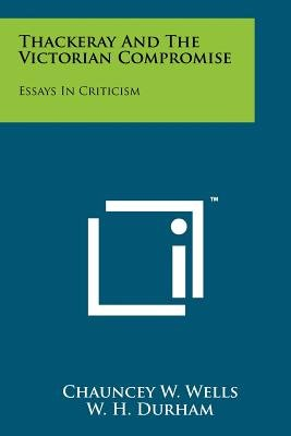 Thackeray and the Victorian Compromise - Essays in Criticism (Paperback): Chauncey Wetmore Wells