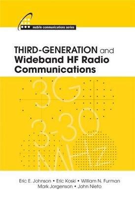 Third-generation and Wideband HF Radio Communications (Hardcover): Eric E. Johnson, Erik Koski, William N. Furman, Mark...