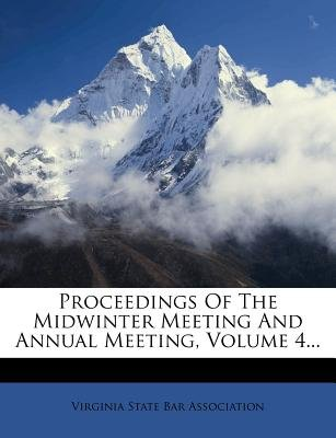 Proceedings of the Midwinter Meeting and Annual Meeting, Volume 4... (Paperback): Vieginia State Bar Association