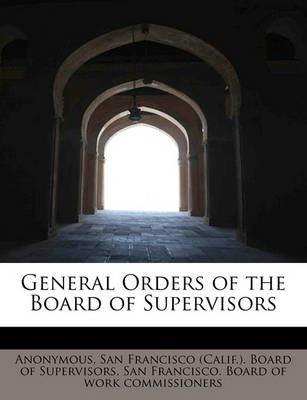 General Orders of the Board of Supervisors (Paperback): Anonymous