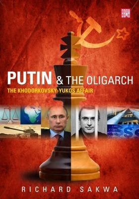 Putin and the Oligarch - The Khodorkovky-Yukos Affair (Paperback): Richard Sakwa