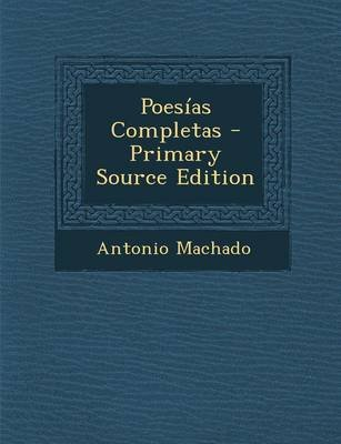 Poesias Completas - Primary Source Edition (Spanish, Paperback): Antonio MacHado