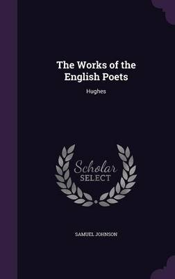 The Works of the English Poets - Hughes (Hardcover): Samuel Johnson