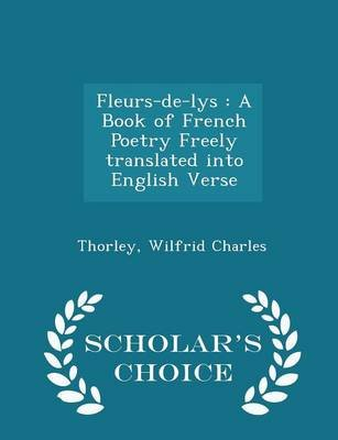 Fleurs De Lys A Book Of French Poetry Freely Translated Into