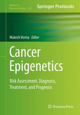 Cancer Epigenetics - Risk Assessment, Diagnosis, Treatment, and Prognosis (Hardcover): Mukesh Verma