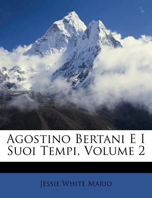 Agostino Bertani E I Suoi Tempi, Volume 2 (English, Italian, Paperback): Jessie White Mario