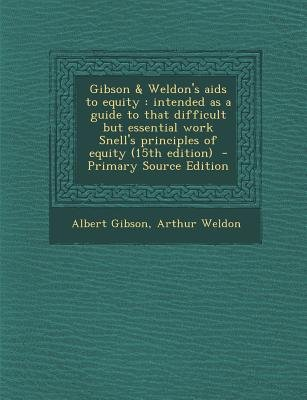 Gibson & Weldon's AIDS to Equity - Intended as a Guide to That Difficult But Essential Work Snell's Principles of...