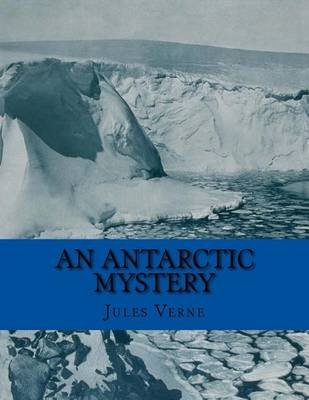 An Antarctic Mystery (Paperback): Jules Verne