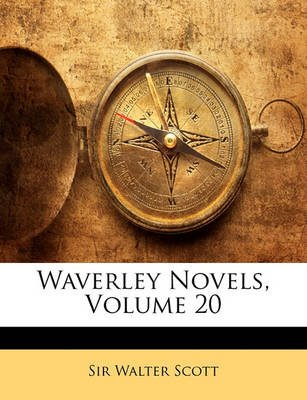 The Waverley Novels, Volume 20 (Paperback): Walter Scott