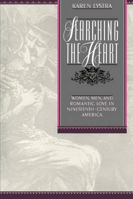 Searching the Heart: Women, Men, and Romantic Love in Nineteenth-Century America (Electronic book text): Karen Lystra