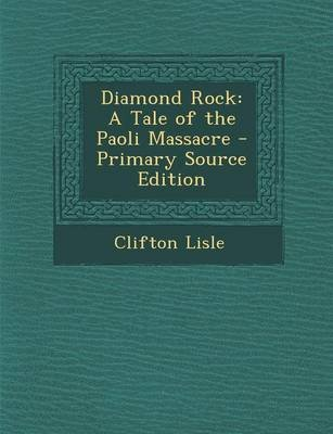 Diamond Rock - A Tale of the Paoli Massacre - Primary Source Edition (Paperback): Clifton Lisle