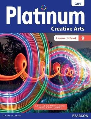 Platinum creative arts: Grade 9: Learner's book (Paperback): A Brown, A. le Chat, T. Elliot, K. Johnstone, S. Rother