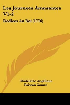 Les Journees Amusantes V1-2 - Dediees Au Roi (1776) (English, French, Paperback): Madeleine-Angelique Poisson Gomez