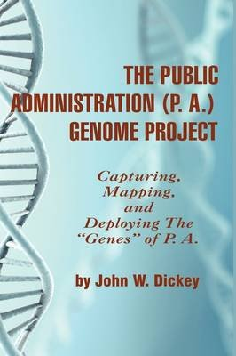 "The Public Administration (P. A.) Genome Project - Capturing, Mapping, and Deploying the """"Genes"""" of P. A. (Hardcover, New):..."