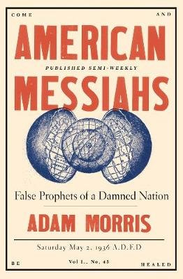 American Messiahs - False Prophets of a Damned Nation (Hardcover): Adam Morris