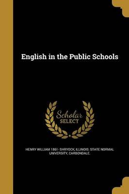 English in the Public Schools (Paperback): Henry William 1861- Shryock