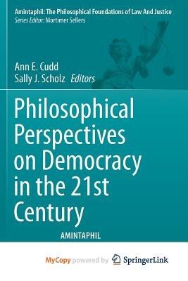 Philosophical Perspectives on Democracy in the 21st Century (Paperback): Ann E. Cudd, Sally J. Scholz