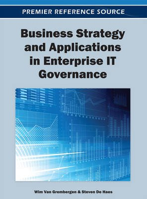 Business Strategy and Applications in Enterprise IT Governance (Electronic book text): Wim Van Grembergen, Steven Dehaes