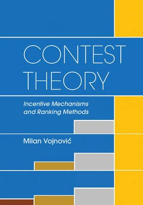 Contest Theory - Incentive Mechanisms and Ranking Methods (Hardcover): Milan Vojnovic