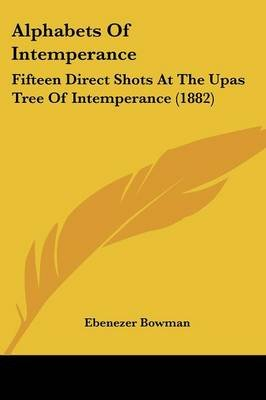 Alphabets of Intemperance - Fifteen Direct Shots at the Upas Tree of Intemperance (1882) (Paperback): Ebenezer Bowman