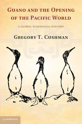 Studies in Environment and History - Guano and the Opening of the Pacific World: A Global Ecological History (Hardcover, New):...