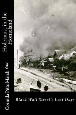Holocaust in the Homeland - Black Wall Street's Last Days (Paperback): Dr Corinda Pitts Marsh