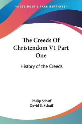 The Creeds of Christendom V1 Part One - History of the Creeds (Paperback): Philip Schaff, David S Schaff