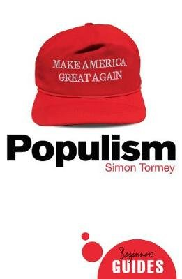 Populism: A Beginner's Guide (Paperback): Simon Tormey
