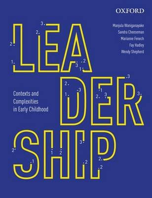 Leadership: Contexts and Complexities in Early Childhood Education (Paperback, New): Manjula Waniganayake, Sandra Cheeseman,...
