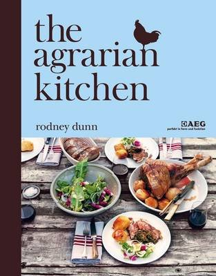 Agrarian Kitchen AEG Edition (Hardcover): Rodney Dunn