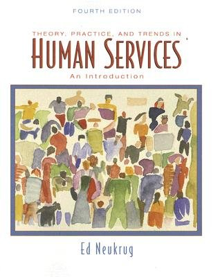 Theory, Practice, and Trends in Human Services - An Introduction (Paperback, 4th Revised edition): Edward S. Neukrug