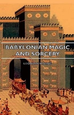 Babylonian Magic And Sorcery - Being The Prayers For The Lifting Of The Hand - The Cuneiform Texts Of A Broup Of Babylonian And...