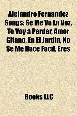 Alejandro Fernandez Songs - Se Me Va La Voz, Te Voy a Perder ...