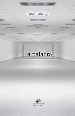 La Palabra (Spanish, Paperback): Pablo Urbanyi