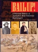 Bail up! A Pictorial History of Australia's Most Notorious Bushrangers (Paperback): Geoff Hocking
