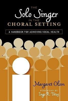 The Solo Singer in the Choral Setting - A Handbook for Achieving Vocal Health (Paperback): Margaret Olson