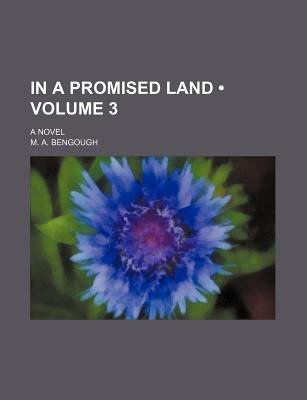 In a Promised Land (Volume 3); A Novel (Paperback): M A Bengough