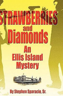 Strawberries and Diamonds - An Ellis Island Mystery (Hardcover): Stephen Sparacio