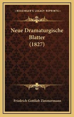 Neue Dramaturgische Blatter (1827) (German, Hardcover): Friedrich Gottlieb Zimmermann